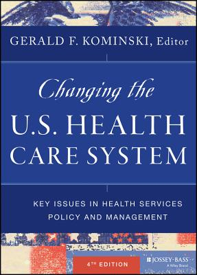 Changing the U.s. Health Care System: Key Issues in Health Services Policy and Management By Koninski, Gerald F.